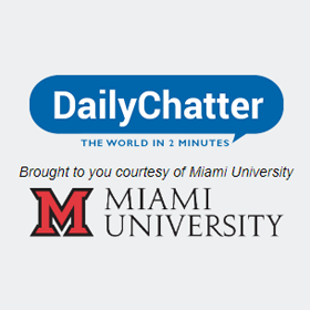 DailyChatter: The World in 2 Minutes. Brought to you courtesy of Miami University.